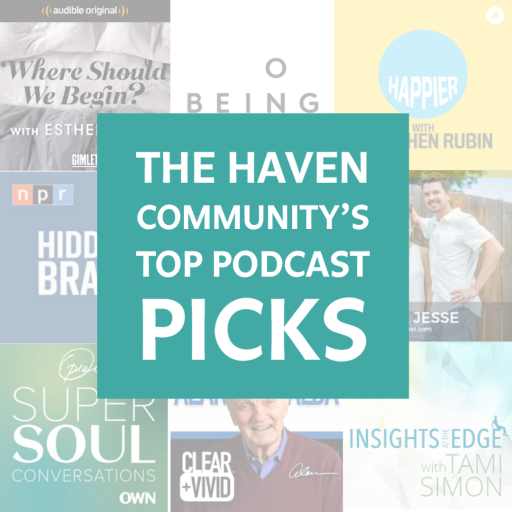Top 8 Podcast Picks from our Haven Community
