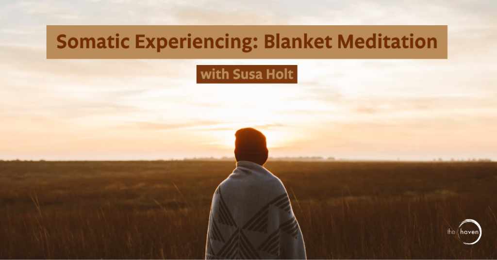 Somatic Experiencing: Blanket Meditation with Susa Holt